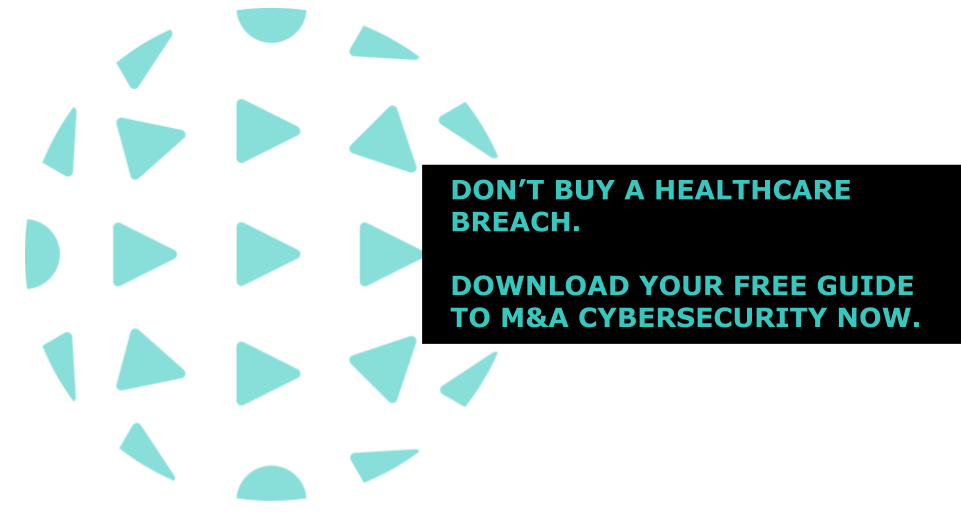 Don't Buy a Healthcare Breach. Download security guide for Mergers and Acquisitions